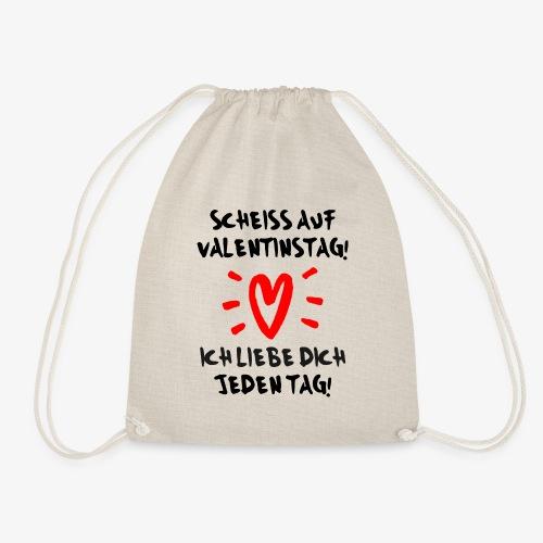 Scheiss auf Valentinstag Ich liebe dich jeden Tag - Turnbeutel