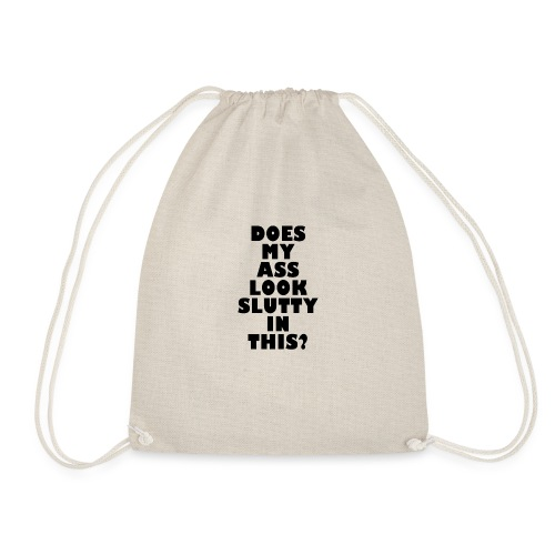 Does my ass look slutty? - Drawstring Bag