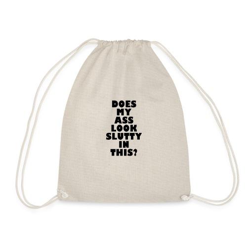 Does my ass look slutty? - Drawstring Bag