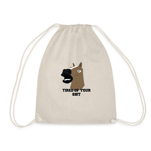 TIRED OF YOUR SH!T - Drawstring Bag