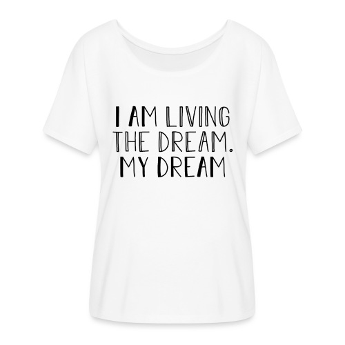 I Am Living The Dream - Women's Batwing-Sleeve T-Shirt by Bella + Canvas