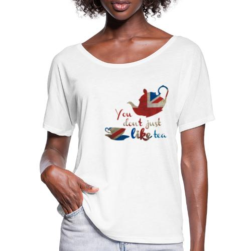 You don't just LIKE tea - Frauen T-Shirt mit Fledermausärmeln von Bella + Canvas