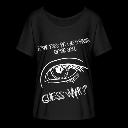 If eyes are the mirror of the soul - Women's Batwing-Sleeve T-Shirt by Bella + Canvas