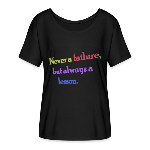 Never a failure but always a lesson - Women's Batwing-Sleeve T-Shirt by Bella + Canvas