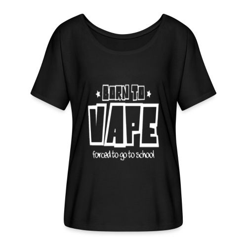 Born to vape - Women's Batwing-Sleeve T-Shirt by Bella + Canvas