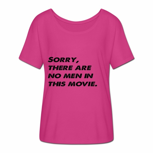 Sorry, there are no men in this movie. - Women's Batwing-Sleeve T-Shirt by Bella + Canvas
