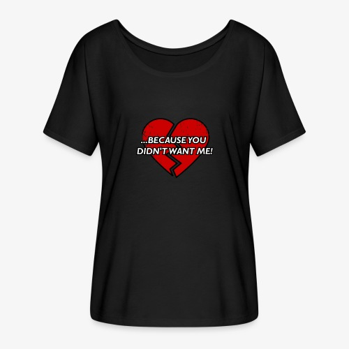 Because You Did not Want Me! - Women's Batwing-Sleeve T-Shirt by Bella + Canvas