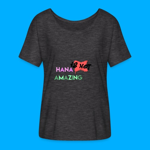 Hana Is Not Amazing T-Shirts - Women's Batwing-Sleeve T-Shirt by Bella + Canvas