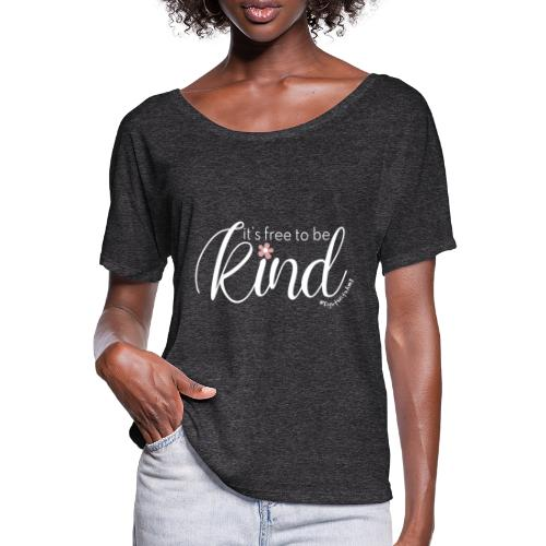 Amy's 'Free to be Kind' design (white txt) - Flowy Women's T-Shirt by Bella + Canvas