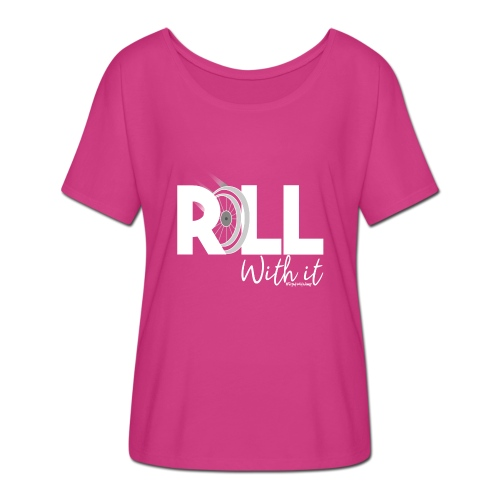 Amy's 'Roll with it' design (white text) - Flowy Women's T-Shirt by Bella + Canvas