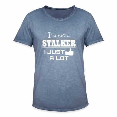 I`M NOT A STALKER I JUST LIKE A LOT (FUNNY SHIRT) - Männer Vintage T-Shirt