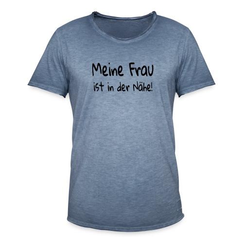 meine frau ist in der nähe - Männer Vintage T-Shirt