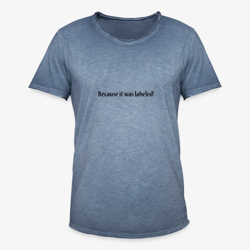 Because it was labeled! - Men's Vintage T-Shirt