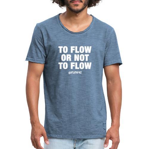 TO FLOW OR NOT TO FLOW - Maglietta vintage da uomo