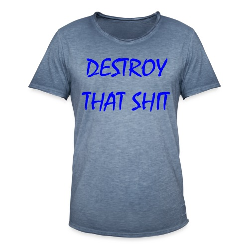 DestroyThatSh ** _ blue - Men's Vintage T-Shirt