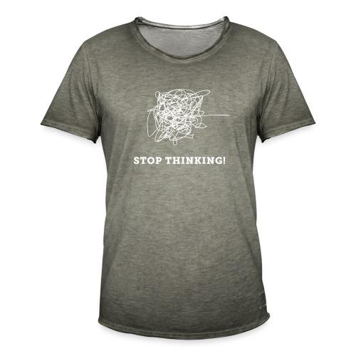 Stop Thinking - Männer Vintage T-Shirt