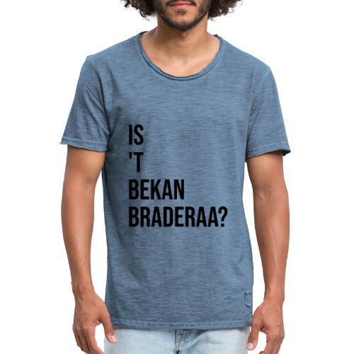 Is 't Bekan Braderaa? - Mannen Vintage T-shirt
