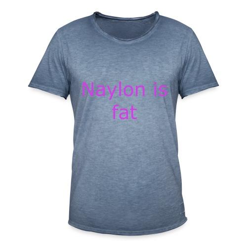 Naylon is fat - Men's Vintage T-Shirt