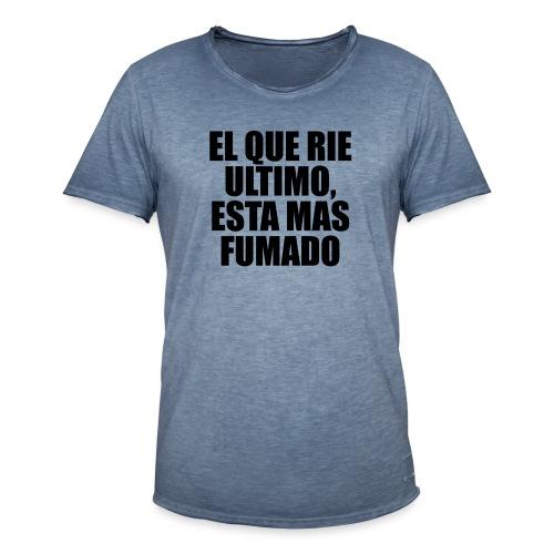 EL QUE RIE ULTIMO, ESTA MAS FUMADO - Camiseta vintage hombre
