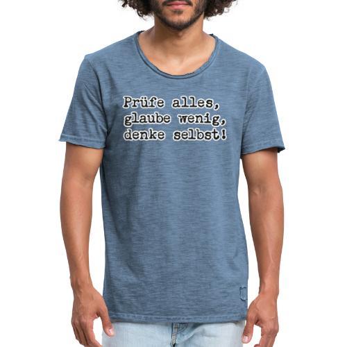 Prüfe alles, glaube wenig, denke … (bunte Shirts) - Männer Vintage T-Shirt