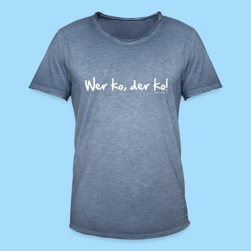 Wer ko, der ko! - Männer Vintage T-Shirt