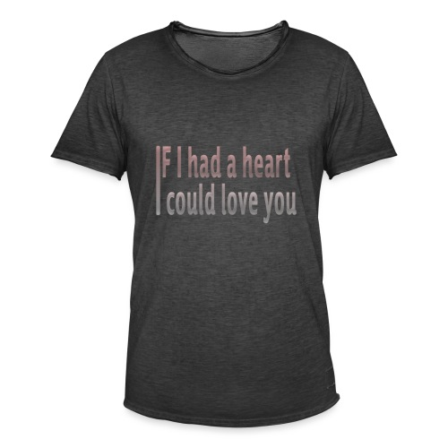 if i had a heart i could love you - Men's Vintage T-Shirt