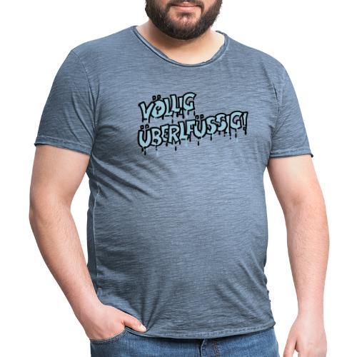 Völlig überflüssig,,, - Männer Vintage T-Shirt