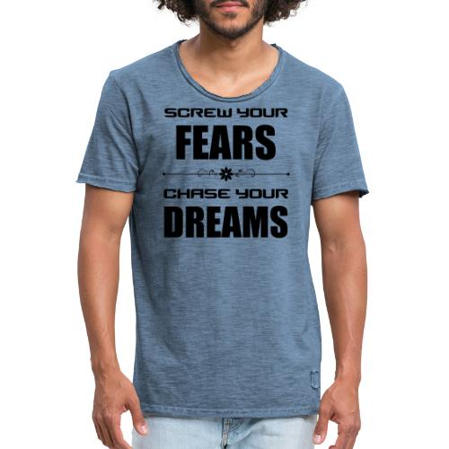 Screw your Fears - Chase your Dreams - Männer Vintage T-Shirt