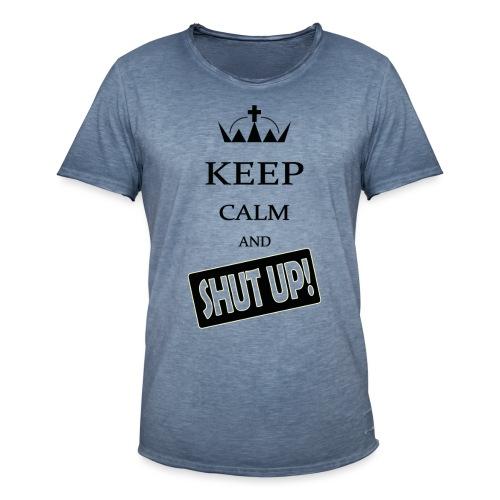keep_calm and_shut up-01 - Maglietta vintage da uomo