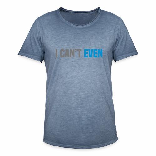 i cant even - Men's Vintage T-Shirt