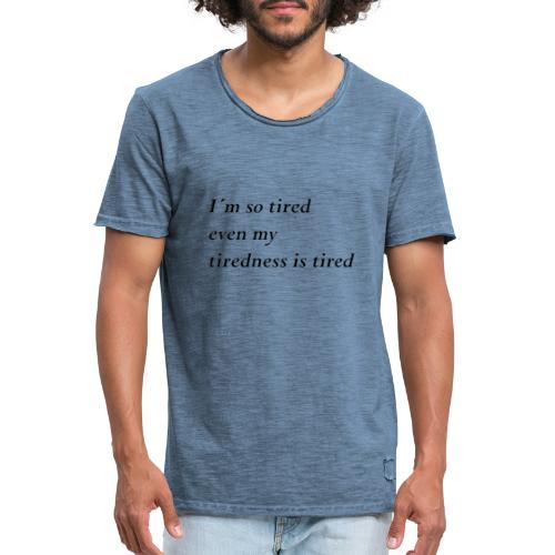 Tired - Männer Vintage T-Shirt