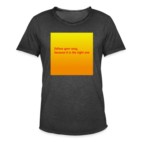 follow your way, because it is the right - Männer Vintage T-Shirt