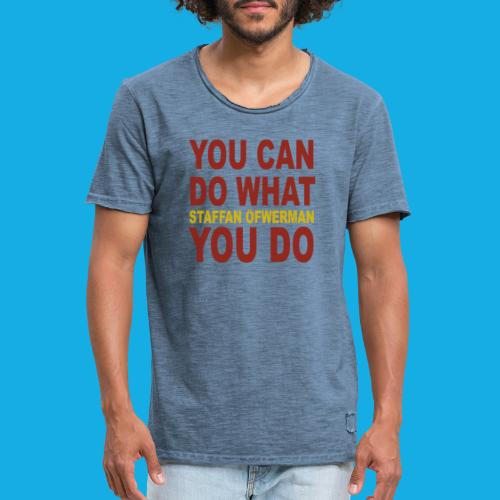 You Can Do What You Do - Men's Vintage T-Shirt