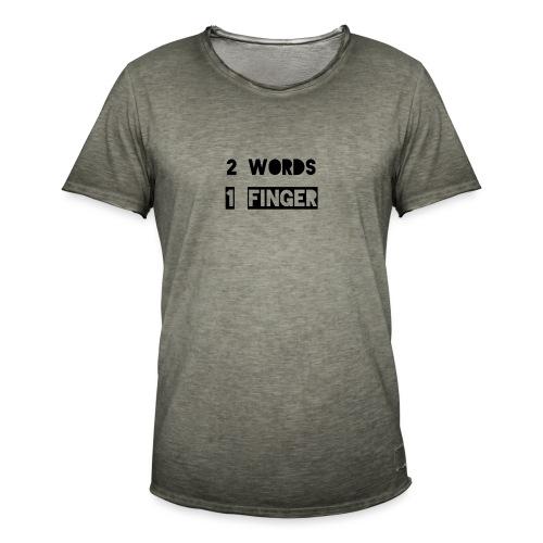 Zwei Wörter ein Finger - Männer Vintage T-Shirt