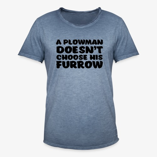 a plowman doesnt choose his furrow - Miesten vintage t-paita