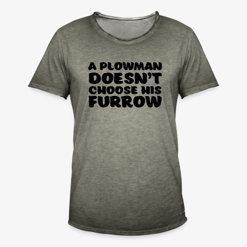 a plowman doesnt choose his furrow - Miesten vintage t-paita