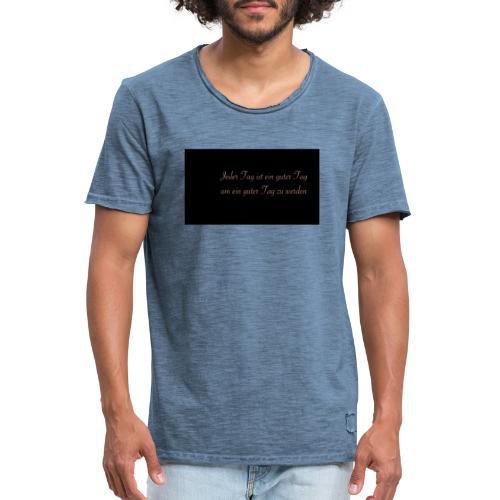 Jeder Tag ist ein guter Tag - Männer Vintage T-Shirt