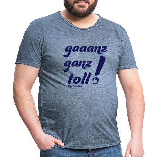 gaaanz ganz toll - Männer Vintage T-Shirt