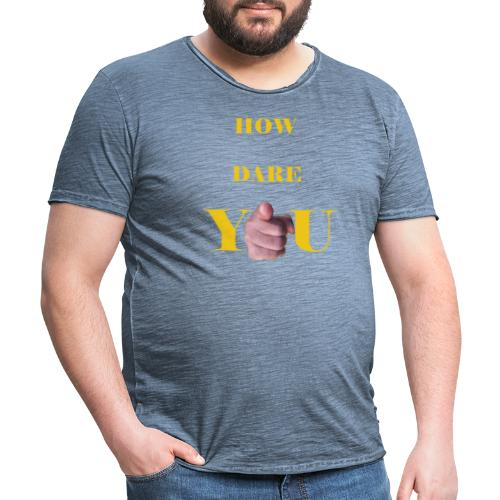 How dare you - Men's Vintage T-Shirt