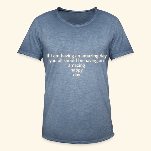 Have an amazing day - Männer Vintage T-Shirt