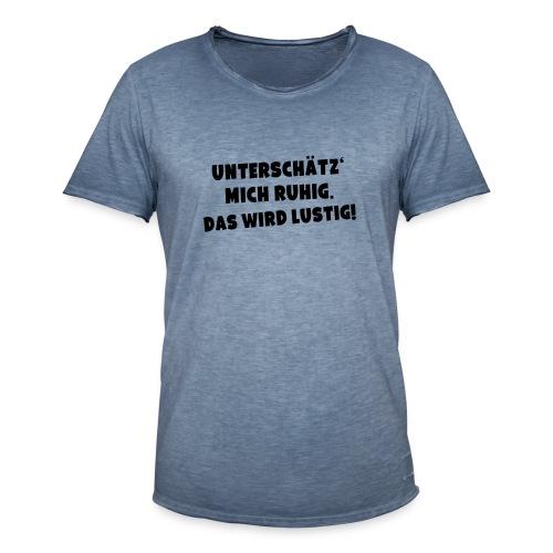 Unterschätz mich ruhig (Spruch) - Männer Vintage T-Shirt