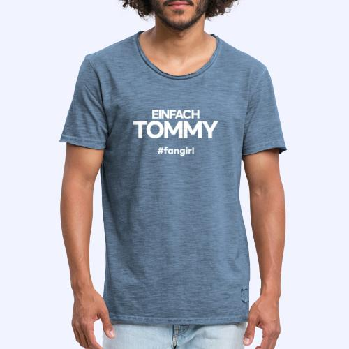Einfach Tommy / #fangirl / White Font - Männer Vintage T-Shirt
