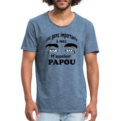 Les gens importants à mes yeux m'appellent PAPOU - T-shirt vintage Homme