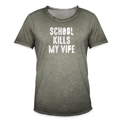 school kills my vipe Schule Stimmung Schwingung - Men's Vintage T-Shirt