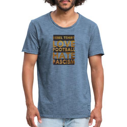 LOVE FOOTBALL HATE FASCISM - Camiseta vintage hombre