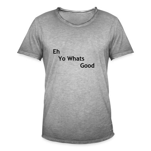 Eh Yo Whats Good Tee - Men's Vintage T-Shirt