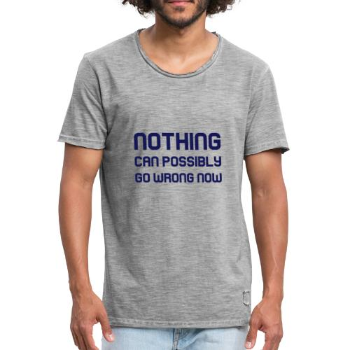 Nothing Can Possibly Go Wrong Now - Men's Vintage T-Shirt