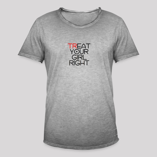 Treat Your Girl Right - Mannen Vintage T-shirt