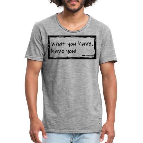 what you have - Männer Vintage T-Shirt