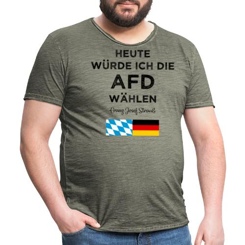 Heute würde ich die AfD wählen. Franz Josef Strauß - Männer Vintage T-Shirt
